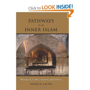 Pathways to an Inner Islam: Massignon, Corbin, Guénon, and Schuon